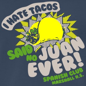 I Hate Tacos Said No Juan Ever Spanish Club Marsh - Men's Premium T-Shirt