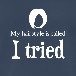 My hairstyle is called I TRIED - Men's Premium T-Shirt