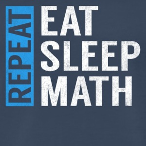 Eat Sleep Math Repeat Funny Teacher Joke Gag Gift - Men's Premium T-Shirt