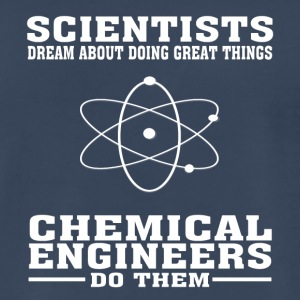 Scientists Dream, Chemical Engineers Do - Funny T- - Men's Premium T-Shirt