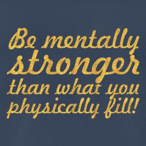 Be mentally stronger... Inspirational Quote - Men's Premium T-Shirt