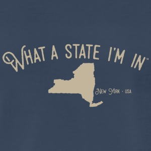 What a state I'm in - New York - Men's Premium T-Shirt