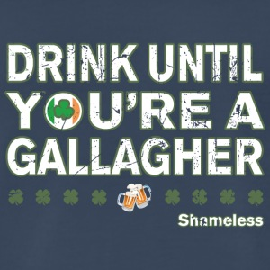 Drink Until Youre a Gallagher Shameless - Men's Premium T-Shirt