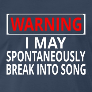Warning: I May Spontaneously Break Into Song - Men's Premium T-Shirt