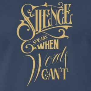 Silence speaks when words can't - Men's Premium T-Shirt