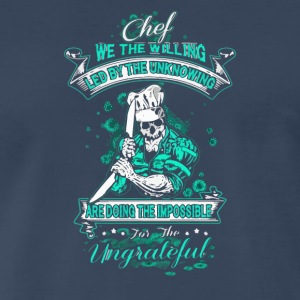 Chef we the willing led by the unknowing - Men's Premium T-Shirt