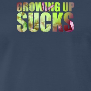Growing Up Sucks - Men's Premium T-Shirt