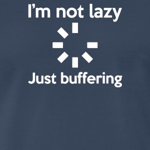 I M NOT LAZY JUST BUFFERING - Men's Premium T-Shirt