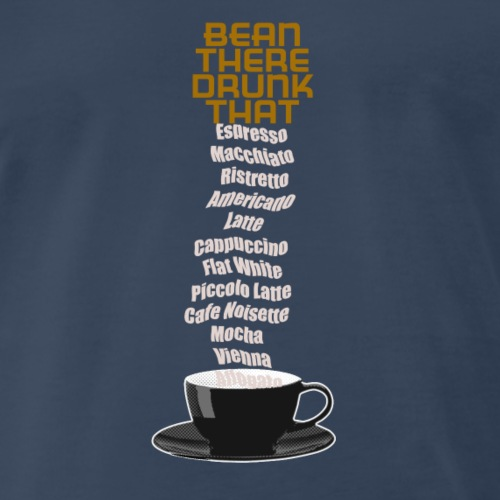 bean there drunk that. vers K - Men's Premium T-Shirt