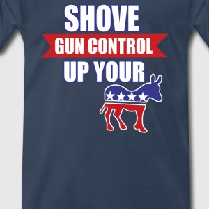 Shove Gun Control Up Your Ass - Men's Premium T-Shirt