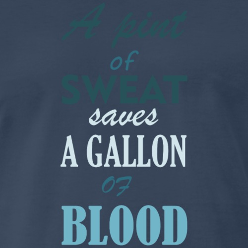 A Pint Of Sweat Saves A Gallon Of Blood - Men's Premium T-Shirt
