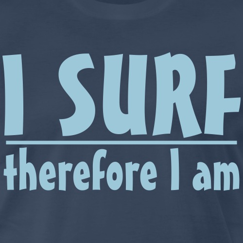 I SURF .. therefore I am - Men's Premium T-Shirt