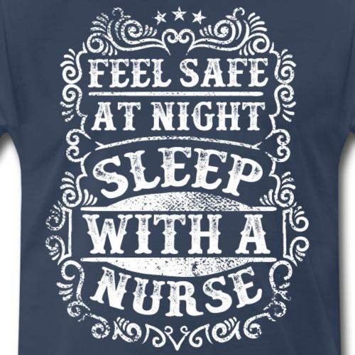 Feel Safe at Night Sleep with a Nurse. Nursing - Men's Premium T-Shirt