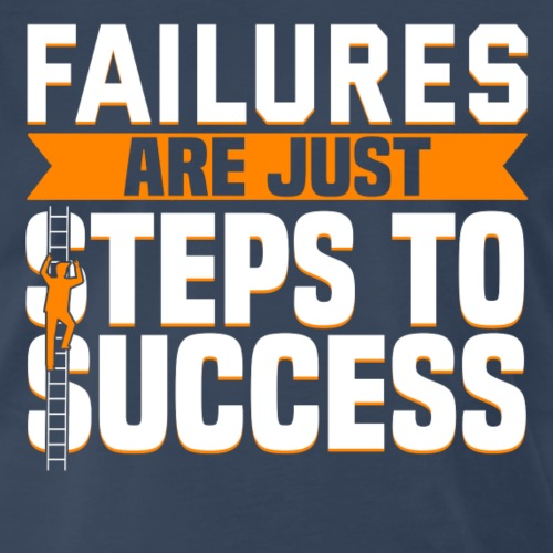 Failures Are Steps To Success - Men's Premium T-Shirt