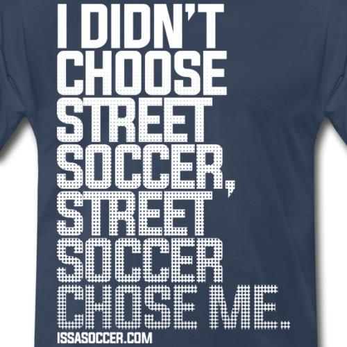 I Didn't Choose Street Soccer - Men's Premium T-Shirt