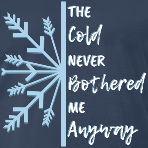 The Cold Never Bothered Me Anyway - Men's Premium T-Shirt