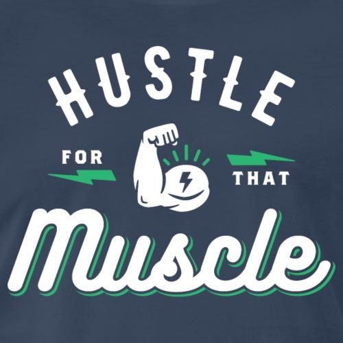 Hustle For That Muscle - Men's Premium T-Shirt