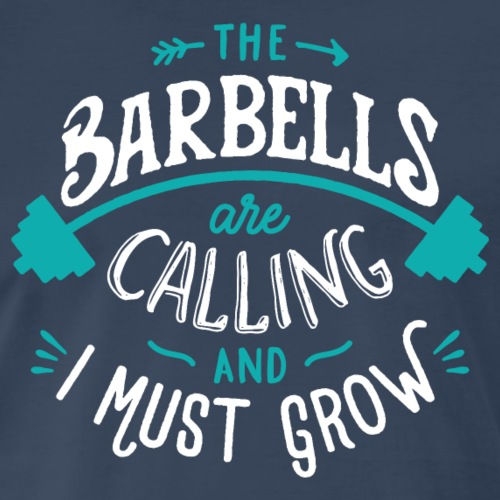 The Barbells Are Calling And I Must Grow - Men's Premium T-Shirt