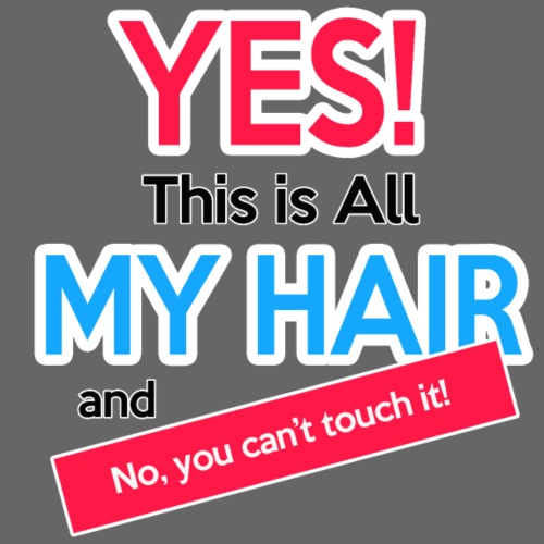 Yes This is My Hair - Men's Premium T-Shirt