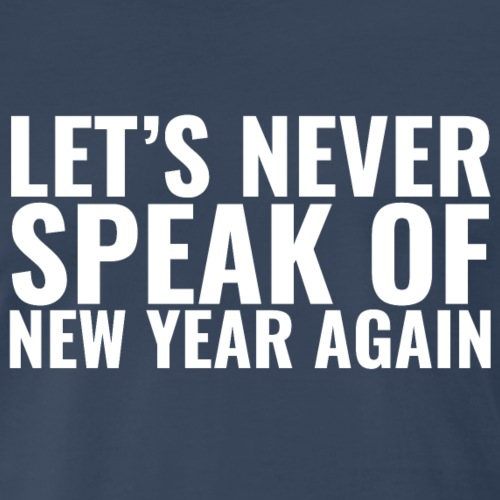 Let's Never Speak of New Year Again T shirt Gift - Men's Premium T-Shirt