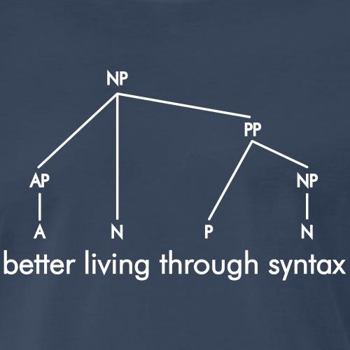 Better Living Through Syntax - Men's Premium T-Shirt