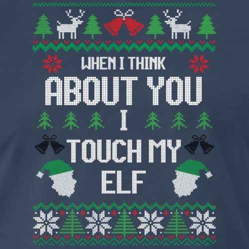 I Touch My Elf Funny Christmas Sweater Design - Men's Premium T-Shirt