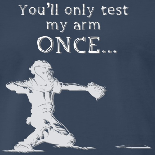 You'll only test my arm once - Men's Premium T-Shirt