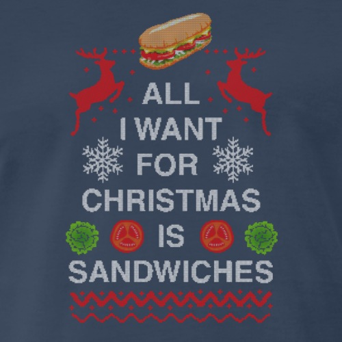 All I Want For Christmas is Sandwiches - Men's Premium T-Shirt