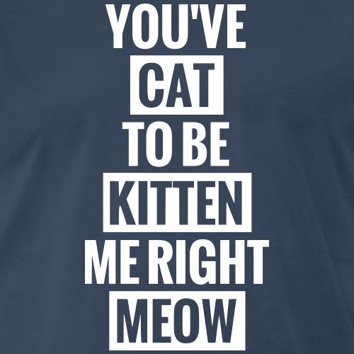 Cat to be kitten me - Men's Premium T-Shirt