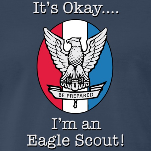It's Okay, I'm an Eagle Scout T-Shirt - Men's Premium T-Shirt
