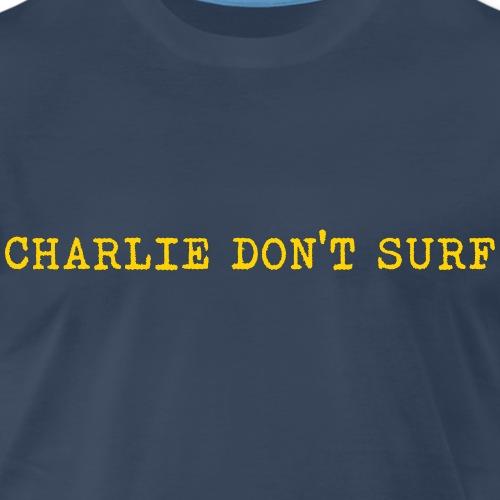 Charlie Don't Surf - Men's Premium T-Shirt