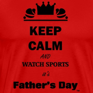 Keep Calm and Watch Sports It's Father's Day - Men's Premium T-Shirt