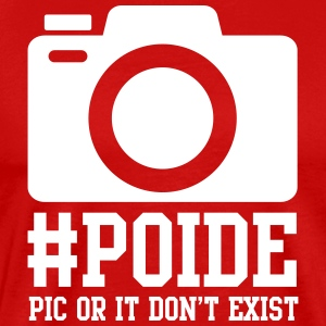 POIDE - Pic Or It Don't Exist - Men's Premium T-Shirt