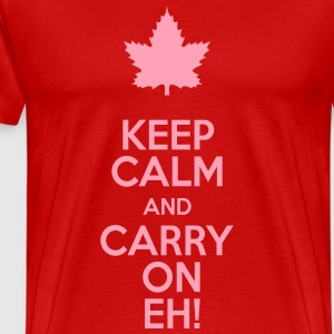 Keep Calm and Carry On Eh! - Men's Premium T-Shirt