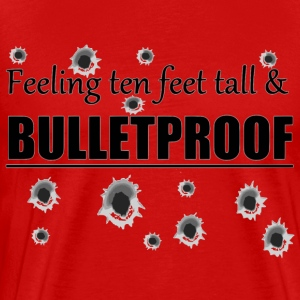 Feeling ten feet tall BULLETPROOF - Men's Premium T-Shirt