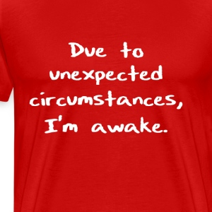 Due to unexpected circumstances, I'm awake. - Men's Premium T-Shirt