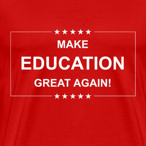 MEGA- Make Education Great Again! - Men's Premium T-Shirt