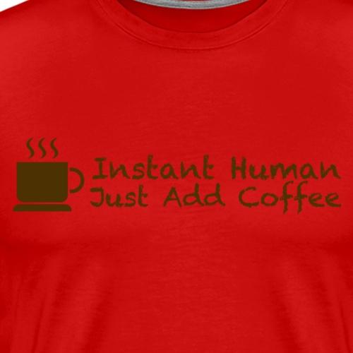 Instant Human Coffee - Men's Premium T-Shirt