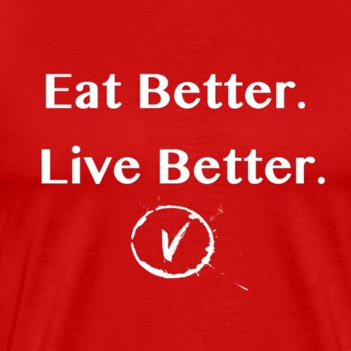 Eat Better. Live Better. White Font. - Men's Premium T-Shirt