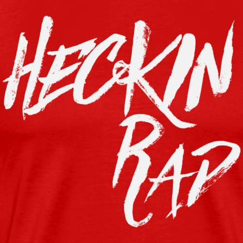 Heckin' Rad - Men's Premium T-Shirt