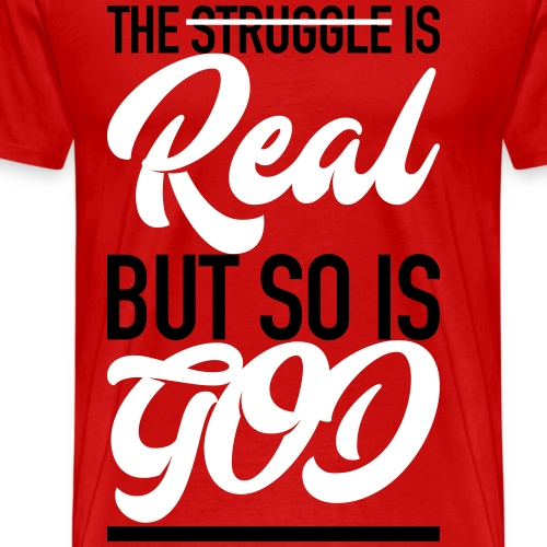 Struggle is Real, So is God - Men's Premium T-Shirt