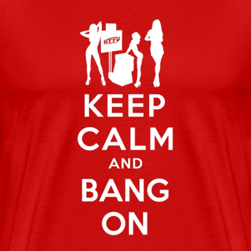 Keep calm and bang on (white w/Girls) - Men's Premium T-Shirt