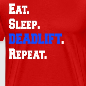 Eat Sleep Deadlift Repeat Workout Gym Exercise Tee - Men's Premium T-Shirt