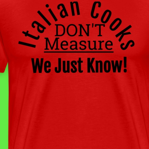Italian Cooks Don't Measure We Just Know - Chefs - Men's Premium T-Shirt