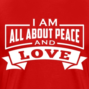 I AM ALL ABOUT PEACE AND LOVE Affirmation - Men's Premium T-Shirt