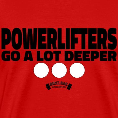 Powerlifters Go A Lot Deeper - Men's Premium T-Shirt