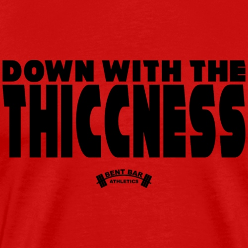 Down With The Thiccness - Men's Premium T-Shirt
