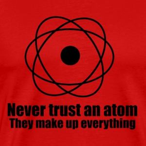 Atoms make up everything! - Men's Premium T-Shirt