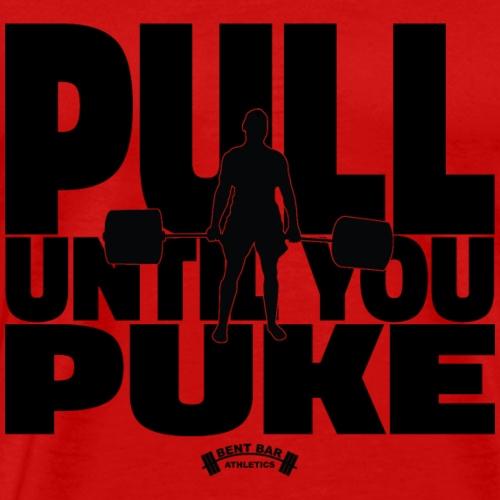 Pull Until You Puke - Men's Premium T-Shirt