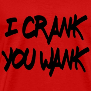 i crank you wank (black) - Men's Premium T-Shirt